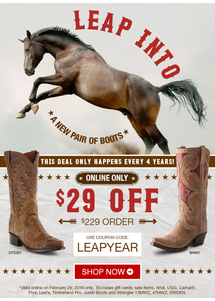 LEAP INTO A NEW PAIR OF BOOTS - $29 Off $229 Order Online Only. Use Code LEAPYEAR. Shop Now »